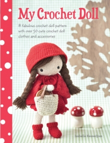 My Crochet Doll : A Fabulous Crochet Doll Pattern with Over 50 Cute Crochet Doll Clothes and Accessories, Paperback / softback Book