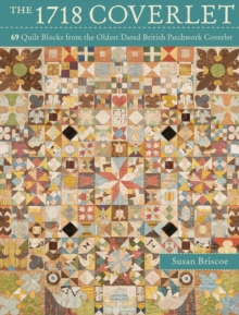 The 1718 Coverlet : 69 quilt blocks from the oldest dated British patchwork coverlet, Paperback / softback Book
