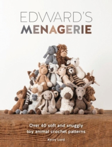 Edward's Menagerie : Over 40 Soft and Snuggly Toy Animal Crochet Patterns, Paperback / softback Book