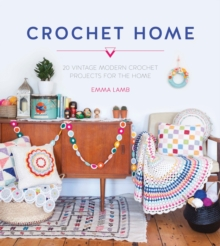 Crochet Home : 20 vintage modern crochet projects for the home, Paperback Book
