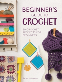 Beginner's Guide to Crochet : 20 Crochet Projects for Beginners, Paperback / softback Book
