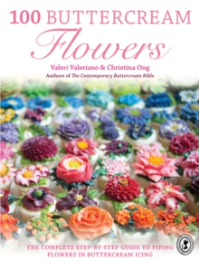 100 Buttercream Flowers : The complete step-by-step guide to piping flowers in buttercream icing, Paperback Book