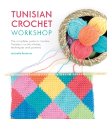Tunisian Crochet Workshop : The complete guide to modern Tunisian crochet stitches, techniques and patterns, Paperback Book