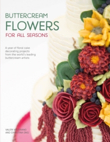 Buttercream Flowers for All Seasons : A year of floral cake decorating projects from the world's leading buttercream artists, Paperback Book