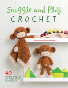Snuggle and Play Crochet : 40 amigurumi patterns for lovey security blankets and matching toys, Paperback Book