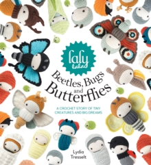 lalylala's Beetles, Bugs and Butterflies : A Crochet Story of Tiny Creatures and Big Dreams, Hardback Book