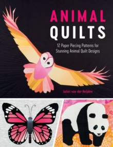 Animal Quilts : 12 Paper Piecing Patterns for Stunning Animal Quilt Designs, Paperback Book