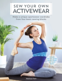 Sew Your Own Activewear : Make a unique sportswear wardrobe from four basic sewing blocks, Paperback / softback Book