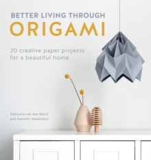 Better Living Through Origami : 20 creative paper projects for a beautiful home, Paperback / softback Book