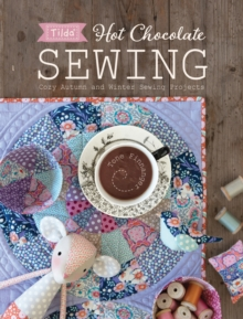 Tilda Hot Chocolate Sewing : Cozy Autumn and Winter Sewing Projects, Paperback / softback Book
