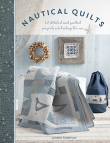 Nautical Quilts : 12 stitched and quilted projects celebrating the sea, Paperback / softback Book