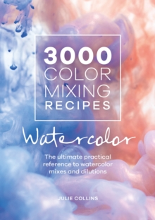 3000 Color Mixing Recipes: Watercolor : The ultimate practical reference to watercolor mixes and dilutions, Spiral bound Book