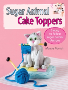 Sugar Animal Cake Toppers : 5 easy to follow sugar animal designs, EPUB eBook