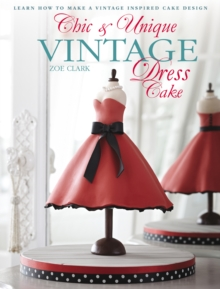 Chic & Unique Vintage Dress Cake : Learn how to make a vintage-inspired cake design, EPUB eBook