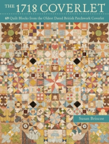 The 1718 Coverlet : 69 Quilt Blocks from the oldest dated British patchwork coverlet, PDF eBook