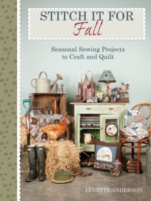 Stitch It for Fall : Seasonal Sewing Projects to Craft & Quilt, EPUB eBook