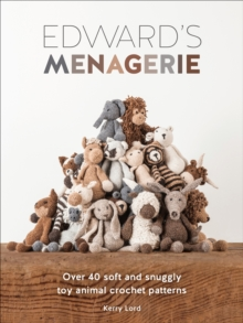 Edward's Menagerie : Over 40 Soft and Snuggly Toy Animal Crochet Patterns, EPUB eBook