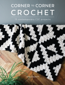 Corner to Corner Crochet : 15 Contemporary C2C Projects, EPUB eBook