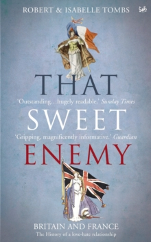 That Sweet Enemy : The British and the French from the Sun King to the Present, EPUB eBook