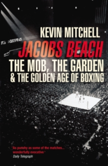 Jacobs Beach : The Mob, the Garden, and the Golden Age of Boxing, EPUB eBook