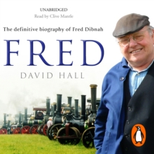 Fred : The Definitive Biography Of Fred Dibnah, eAudiobook MP3 eaudioBook