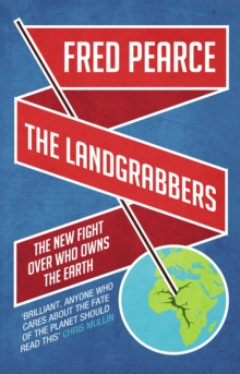 The Landgrabbers : The New Fight Over Who Owns The Earth, EPUB eBook