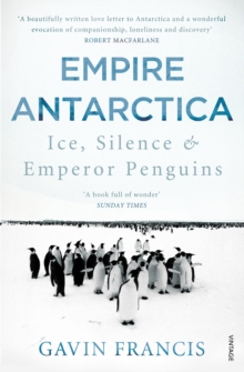 Empire Antarctica : Ice, Silence & Emperor Penguins, EPUB eBook