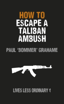 How to Escape a Taliban Ambush : Lives Less Ordinary, EPUB eBook