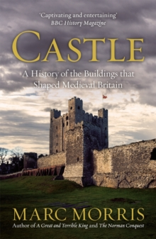 Castle : A History of the Buildings that Shaped Medieval Britain, EPUB eBook