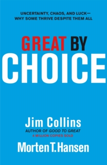Great by Choice : Uncertainty, Chaos and Luck - Why Some Thrive Despite Them All, EPUB eBook