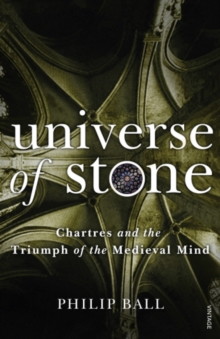 Universe of Stone : Chartres Cathedral and the Triumph of the Medieval Mind, EPUB eBook