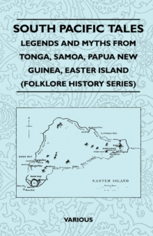 South Pacific Tales - Legends and Myths from Tonga, Samoa, Papua New Guinea, Easter Island (Folklore History Series), EPUB eBook