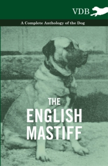 The English Mastiff - A Complete Anthology of the Dog, EPUB eBook