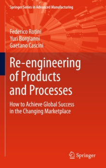 Re-engineering of Products and Processes : How to Achieve Global Success in the Changing Marketplace, PDF eBook