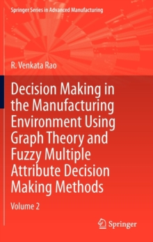 Decision Making in Manufacturing Environment Using Graph Theory and Fuzzy Multiple Attribute Decision Making Methods : Volume 2, Hardback Book