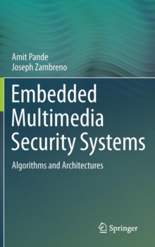 Embedded Multimedia Security Systems : Algorithms and Architectures, Hardback Book