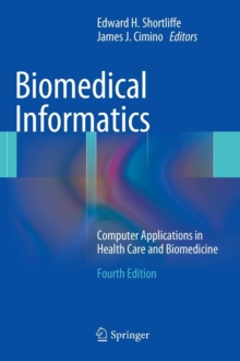 Biomedical Informatics : Computer Applications in Health Care and Biomedicine, Hardback Book
