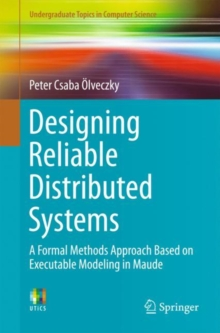Designing Reliable Distributed Systems : A Formal Methods Approach Based on Executable Modeling in Maude, Paperback / softback Book