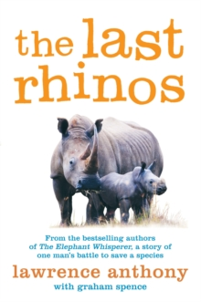The Last Rhinos : The Powerful Story of One Man's Battle to Save a Species, Paperback / softback Book