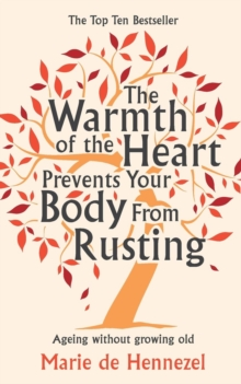 The Warmth of the Heart Prevents Your Body from Rusting : Ageing without Growing Old, Paperback Book