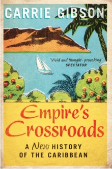 Empire's Crossroads: The Caribbean from Columbus to the Present Day, Paperback Book