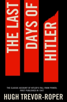 The Last Days of Hitler : The Classic Account of Hitler's Fall From Power, Paperback / softback Book