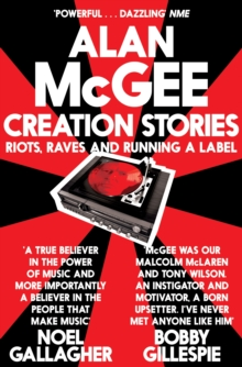 Creation Stories : Riots, Raves and Running a Label, Paperback Book