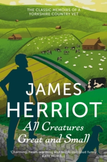 All Creatures Great and Small : The Classic Memoirs of a Yorkshire Country Vet, Paperback / softback Book