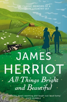 All Things Bright and Beautiful : The Classic Memoirs of a Yorkshire Country Vet, Paperback / softback Book