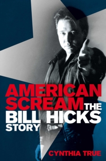 American Scream : The Bill Hicks Story, Paperback Book