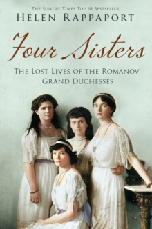 Four Sisters:The Lost Lives of the Romanov Grand Duchesses, Paperback / softback Book
