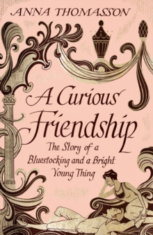 A Curious Friendship : The Story of a Bluestocking and a Bright Young Thing, Hardback Book