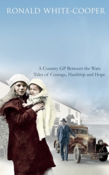 Call the Doctor : A Country GP Between the Wars, Tales of Courage, Hardship and Hope, Paperback Book