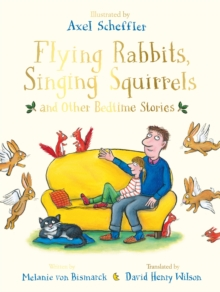 Flying Rabbits, Singing Squirrels and Other Bedtime Stories, Hardback Book